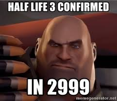 Half Life 3 Confirmed Meme - half life 3 confirmed in 2999 heavy weapons guy team fortress 2