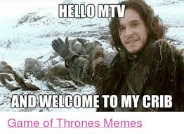 Game Of Thrones Meme - hello mtv and welcome to my crib game of thrones memes game of