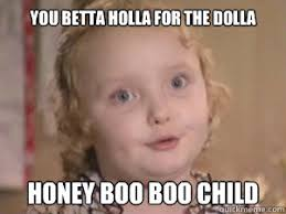 Alana Meme - you betta holla for the dolla honey boo boo child alana the