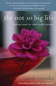 the not so big life interview with sarah susanka on slow life