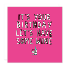 wine birthday it u0027s your birthday let u0027s have some wine card veronica dearly
