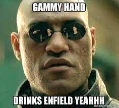 Yeahhh Meme - gammy hand drinks enfield yeahhh matrix morpheus make a meme