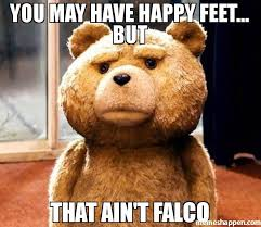 Happy Feet Meme - you may have happy feet but that ain t falco meme ted 43230