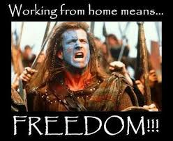 Braveheart Freedom Meme - william wallace wants you to workfromhome freedom braveheart