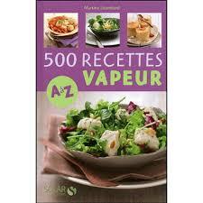 recette cuisine vapeur 500 recettes cuisine vapeur de a à z livre cuisine salée cultura