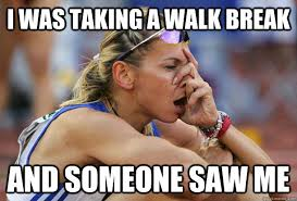 Runner Meme - i was taking a walk break and someone saw me runners problems
