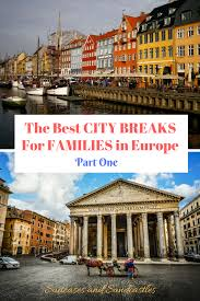 the best city breaks for families in europe part one suitcases