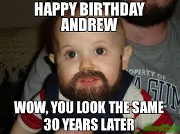 Happy Birthday 30 Meme - happy birthday andrew wow you look the same 30 years later meme