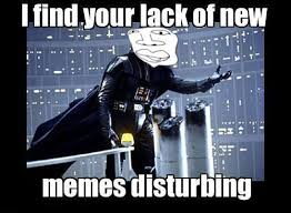 New Memes - lack of new memes is disturbing new meme face know your meme