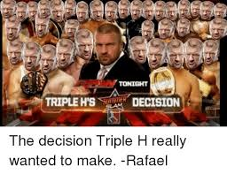 Triple H Memes - triple h s tonight decision slam the decision triple h really