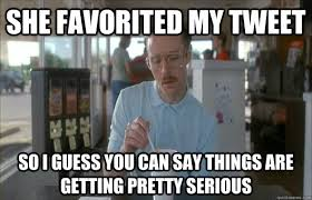 Tweet Meme - she favorited my tweet so i guess you can say things are getting