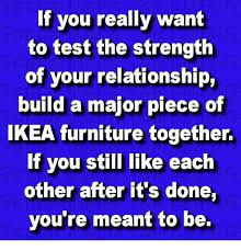 Ikea Furniture Meme - if you really want to test the strength of your relationship build