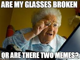 Broken Glasses Meme - grandma finds the internet meme imgflip