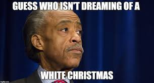 White Christmas Meme - al sharpton s white christmas imgflip