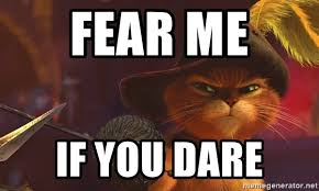Puss In Boots Meme - fear me if you dare threatening puss in boots meme generator