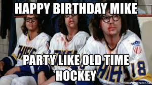 Hockey Meme Generator - happy birthday mike party like old time hockey old time hockey