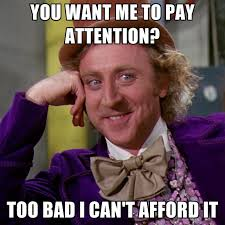 Pay Attention To Me Meme - you want me to pay attention too bad i can t afford it create meme