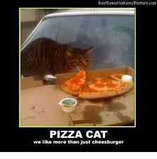 Meme Cheezburger - bestdemotivationalposterscom pizza cat we like more than just
