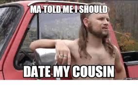 Cousin Meme - matolomeishould date my cousin memes com breaking bad release