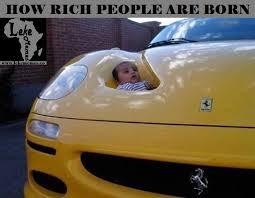 Rich People Meme - how rich people are born south african meme lekememes