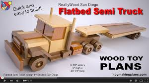 Free Easy Wood Toy Plans by Wood Toy Plans Semi Flatbed Truck Youtube