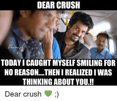 Funny Crush Memes - dear crush today icaughtmyselfsmiling for no reasonthenirealizediwas