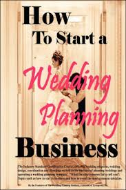 how to start a wedding planning business how to start a wedding planning business by cho phillips sherrie