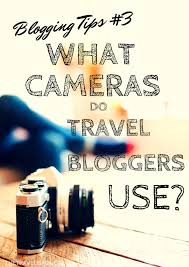 What cameras do travel bloggers use the travel hack travel blog