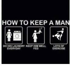 How To Keep A Man Meme - how to keep a man do his laundry keep him well lots of everyday