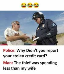 Meme Credit Card - dopl3r com memes police why didnt you report your stolen credit