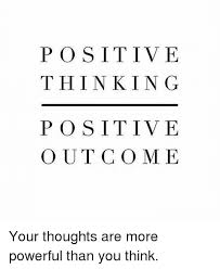 Positive Thinking Meme - positive thinking positive outcome your thoughts are more powerful