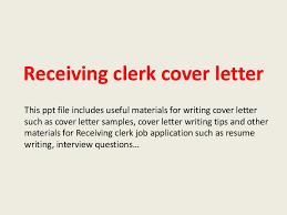 clerk cover letter receivingclerkcoverletter 140306023021 phpapp02 thumbnail 4 jpg cb 1394073100