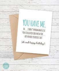 funny birthday card you have me funny birthday cards funny