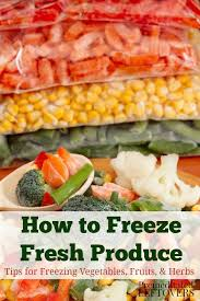 how to freeze fresh produce tips for freezing vegetables fruits