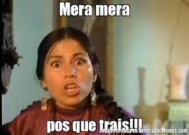 Meme Generador - mera mera pos que trais india maria meme crear memes