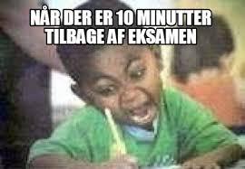 Er Memes - meme maker nr der er 10 minutter tilbage af eksamen