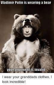 Your Argument Is Invalid Meme - vladimir putin is wearing a bear your argument is invalid i wear