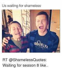 Shameless Meme - us waiting for shameless rt waiting for season 8 like meme on me me