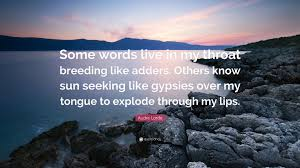 Seeking Live Audre Lorde Quote Some Words Live In My Throat Like