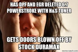 Powerstroke Memes - dpf and egr deleted 6 7 powerstroke with h s tuner