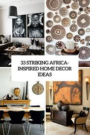 Living Home Decor Ideas by 33 Striking Africa Inspired Home Decor Ideas Digsdigs