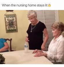Nursing Home Meme - when the nursing home stays lit ig vie dave lit meme on esmemes com
