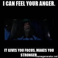 Emperor Palpatine Meme - i can feel your anger it gives you focus makes you stronger