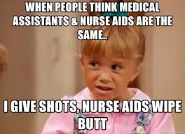 Medical Assistant Memes - when people think medical assistants nurse aids are the same i