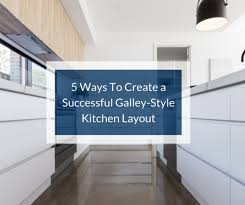 what is the best lighting for a galley kitchen 5 ways to create a successful galley style kitchen layout