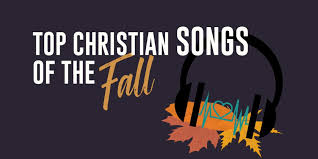 Seeking Intro Song Top Christian Songs Of Fall 2017 New Releases And Favorites
