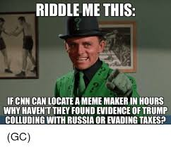 Meme Maer - riddle me this ifcnn can locate a meme maker in hours why haven t