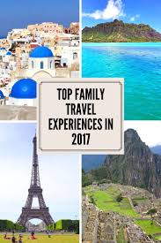 top family travel experiences in 2017 machu picchu hawaii and