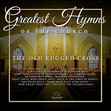 Old Rugged Cross Music Greatest Hymns Of The Church Old Rugged Cross Maranatha Music