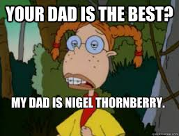 Nigel Thornberry Meme - your dad is the best my dad is nigel thornberry unimpressed